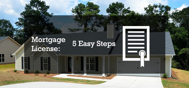 Mortgage license 5 easy steps to getting a mortgage originator license